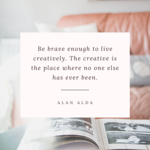 Be brave enough to live creatively. The creative is the place where no one else has ever been.